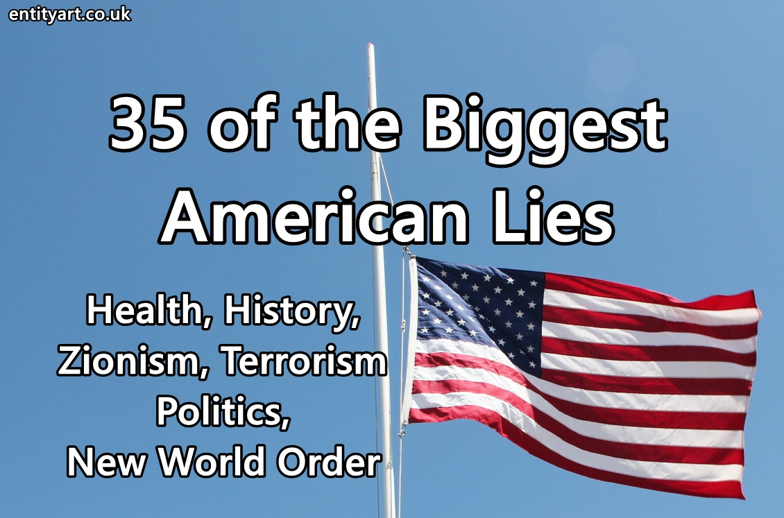 35 of the Biggest American Lies — Zionism, Terrorism, Politics, New World Order, Health, History – 9/11, Hitler, Gaddafi, Bin Laden, Trump, Sandy Hook, Boston Bombing etc