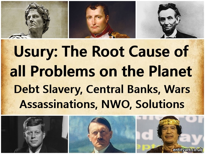 Usury: The Root Cause of all Problems on the Planet – Debt Slavery – Central Banks, Wars, Assassinations