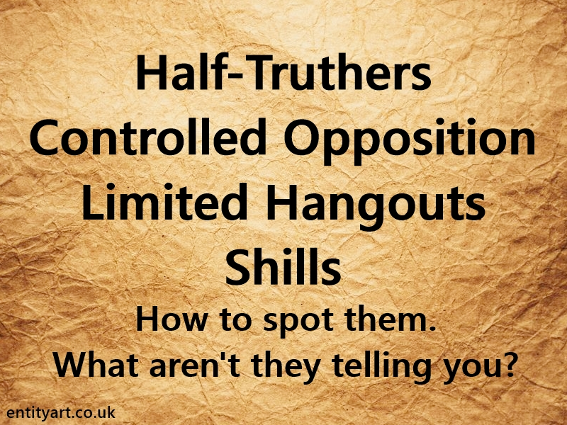 Half Truthers, Controlled Opposition, Limited Hangouts, Shills – How to spot them. What aren't they telling you?