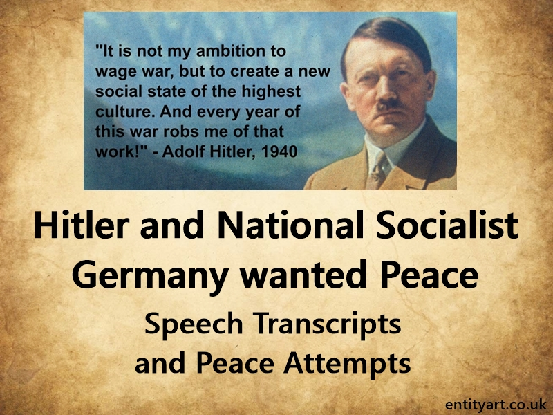 Adolf Hitler and Germany wanted Peace. Extracts from Adolf Hitler's Speeches.