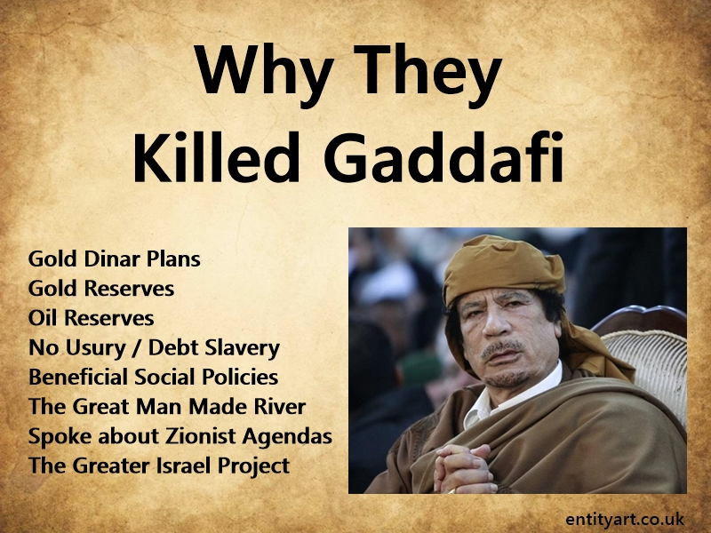 Why They Killed Gaddafi – Gold Dinar – Freedom from Debt – Water – Oil – Social Policies – Zionism