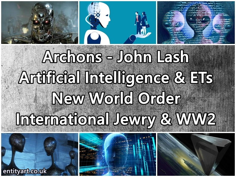 Archons, John Lash, Artificial Intelligence, Extraterrestrials, International Jewry, WW2,