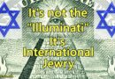 "It's not the ""Illuminati"" – It's International Jewry"