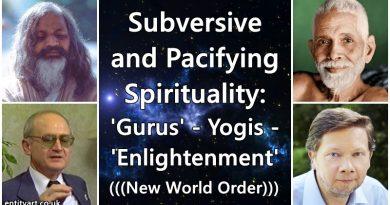 Subversive and Pacifying Spirituality – 'Gurus', Yogis, Enlightenment – Maharishi Mahesh, Ramana Maharshi, Eckhart Tolle, Yuri Bezmenov etc