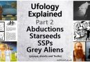 Ufology Explained, Part 2: Abductions, Secret Space Program, Starseeds, Underground Bases, Grey Aliens – Psyops & Truths