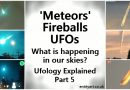 'Meteors' / Fireballs – Saved by UFOs. What is happening in our skies? A secret battle in our atmosphere? – Ufology Explained, Part 5