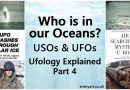 Who is in our Oceans? A Secret War? USOs & UFOs – Ufology Explained, Part 4